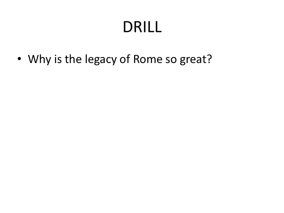 DRILL Why is the legacy of Rome so great