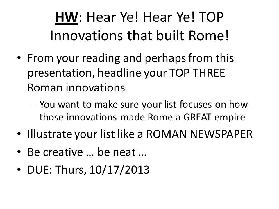 HW: Hear Ye. Hear Ye. TOP Innovations that built Rome.