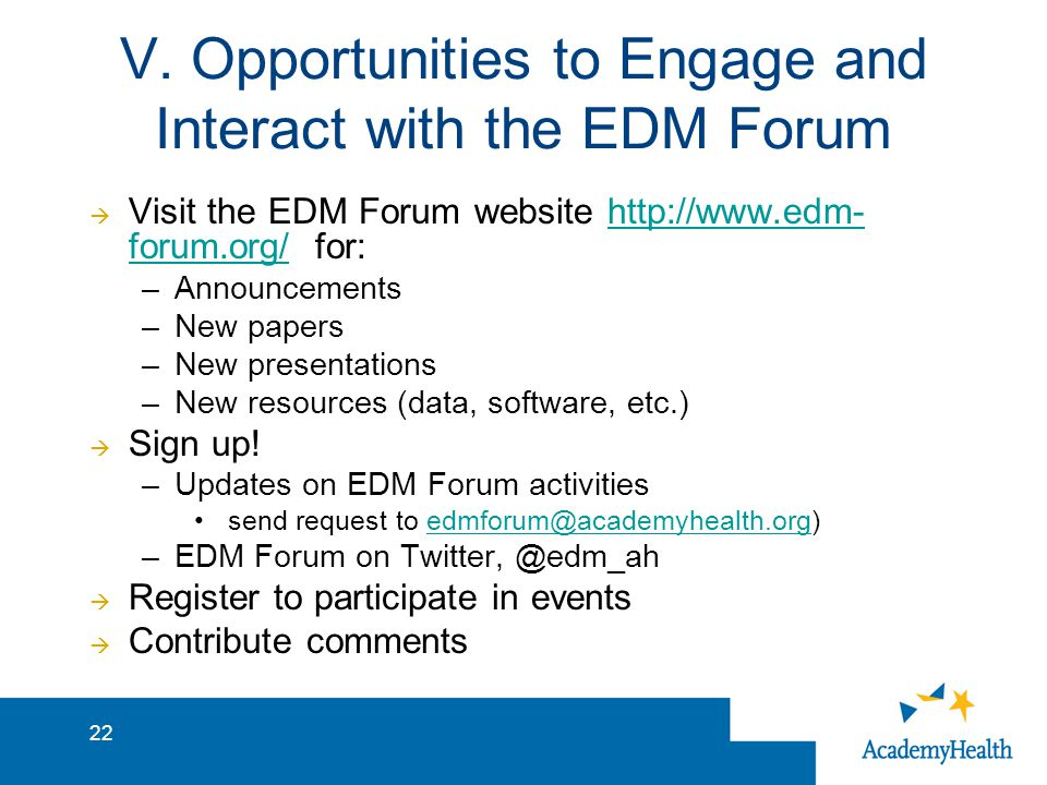V. Opportunities to Engage and Interact with the EDM Forum  Visit the EDM Forum website http://www.edm- forum.org/ for:http://www.edm- forum.org/ –An