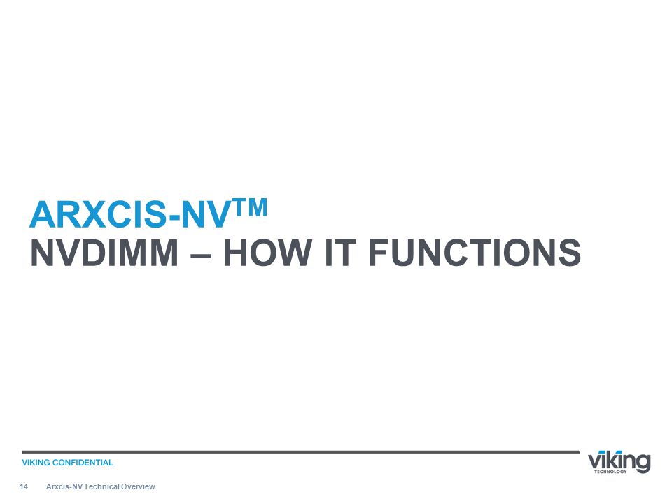14 ARXCIS-NV TM NVDIMM – HOW IT FUNCTIONS Arxcis-NV Technical Overview