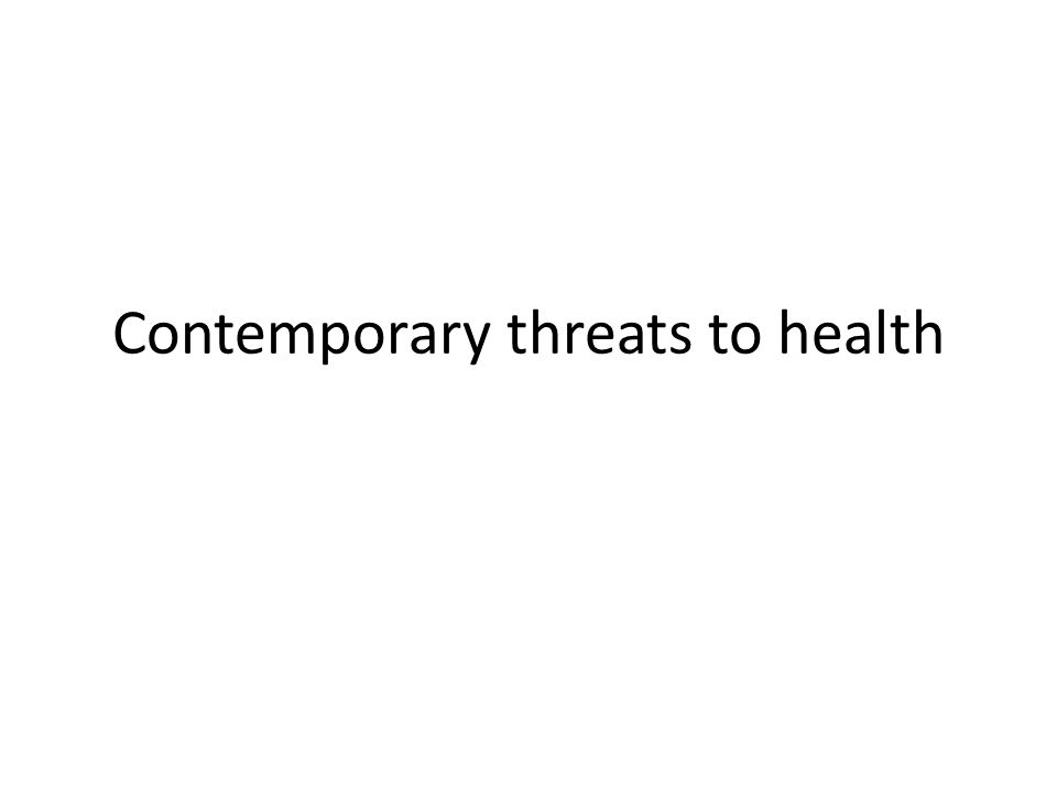 Session aims To develop your understanding of how health threats can be conceptualised To analyse how changing patterns of health relate to key societal events To identify the main public health issues within contemporary society
