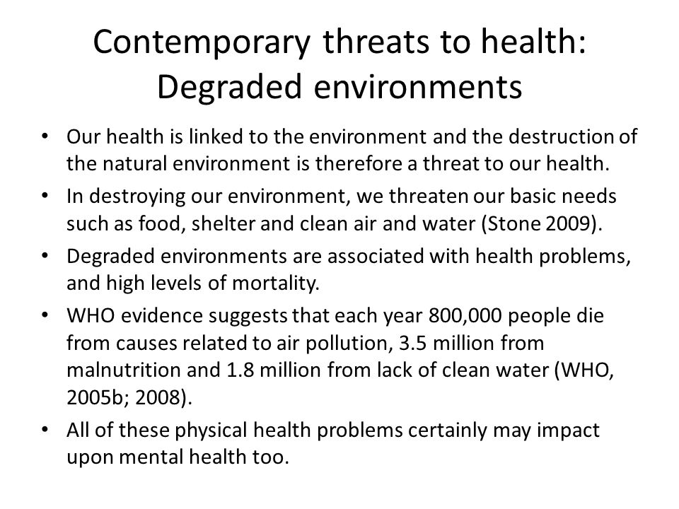 Contemporary threats to health: Degraded environments Our health is linked to the environment and the destruction of the natural environment is theref