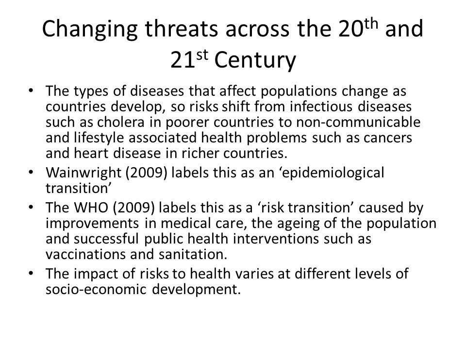Contemporary threats to health: Climate Change (Summerhayes 2010) Main impact of climate changeSome effects on health Extreme weather events Changes in levels of water Changes in food production Damaged eco-systems Increasing burden from malnutrition, diarrhoeal, cardio-respiratory, and infectious diseases Increased morbidity and mortality from heat waves, floods, and droughts Changed distribution of some disease vectors e.g.
