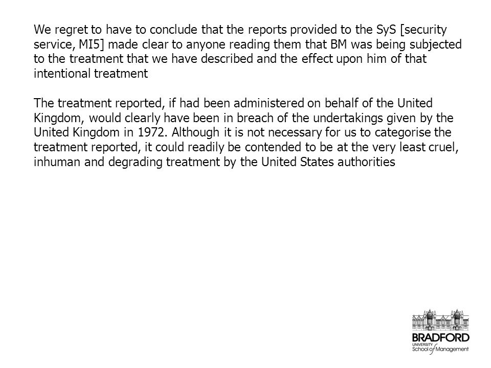 We regret to have to conclude that the reports provided to the SyS [security service, MI5] made clear to anyone reading them that BM was being subject