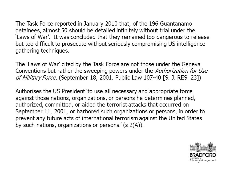 The Task Force reported in January 2010 that, of the 196 Guantanamo detainees, almost 50 should be detailed infinitely without trial under the 'Laws o