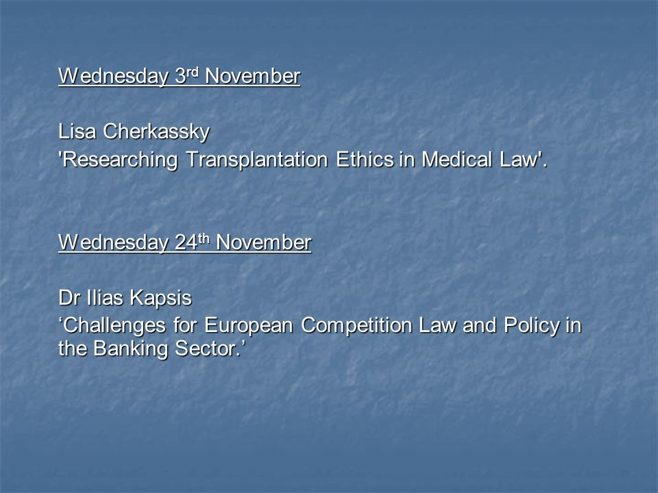 Wednesday 3 rd November Lisa Cherkassky Researching Transplantation Ethics in Medical Law .