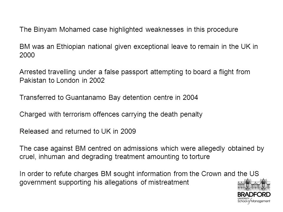 The Binyam Mohamed case highlighted weaknesses in this procedure BM was an Ethiopian national given exceptional leave to remain in the UK in 2000 Arre