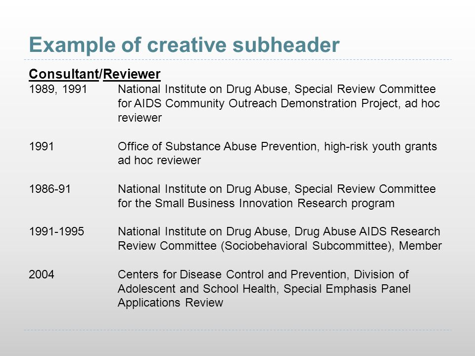 Example of creative subheader Consultant/Reviewer 1989, 1991National Institute on Drug Abuse, Special Review Committee for AIDS Community Outreach Dem
