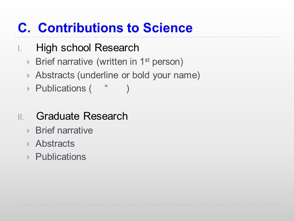 C. Contributions to Science I. High school Research  Brief narrative (written in 1 st person)  Abstracts (underline or bold your name)  Publication