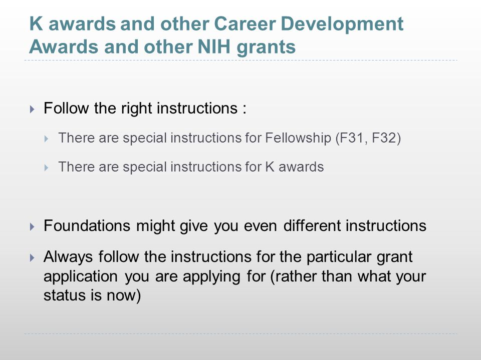 K awards and other Career Development Awards and other NIH grants  Follow the right instructions :  There are special instructions for Fellowship (F