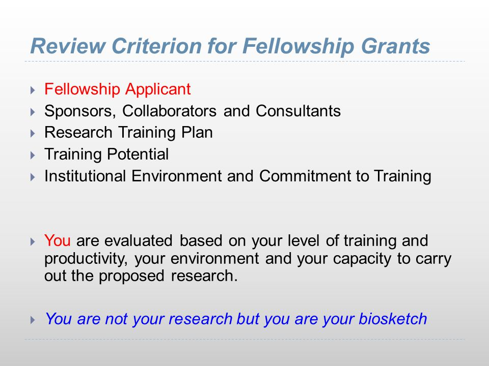 Review Criterion for Fellowship Grants  Fellowship Applicant  Sponsors, Collaborators and Consultants  Research Training Plan  Training Potential
