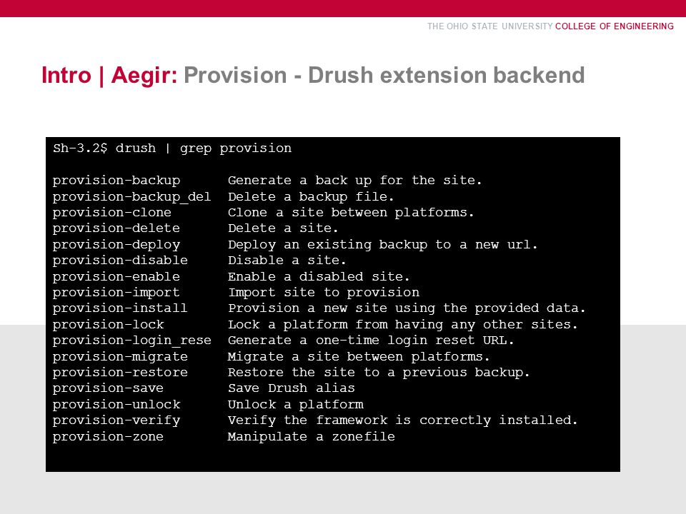 THE OHIO STATE UNIVERSITY COLLEGE OF ENGINEERING Intro | Aegir: Provision - Drush extension backend Sh-3.2$ drush | grep provision provision-backup Generate a back up for the site.