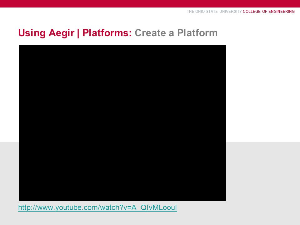 THE OHIO STATE UNIVERSITY COLLEGE OF ENGINEERING Using Aegir | Platforms: Create a Platform http://www.youtube.com/watch?v=A_QIvMLoouI