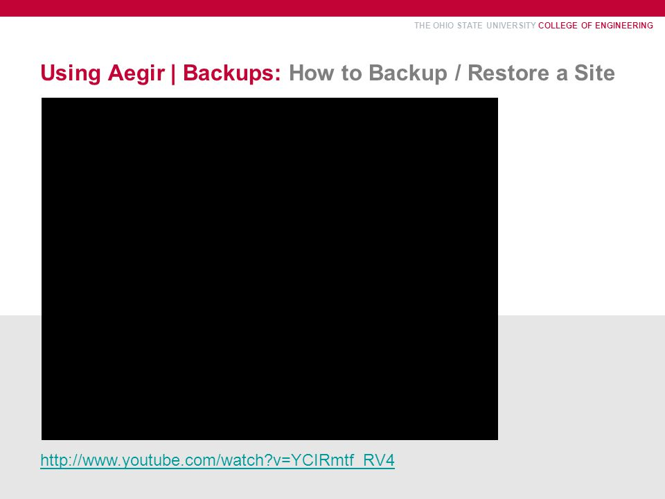 THE OHIO STATE UNIVERSITY COLLEGE OF ENGINEERING Using Aegir | Backups: How to Backup / Restore a Site http://www.youtube.com/watch?v=YCIRmtf_RV4