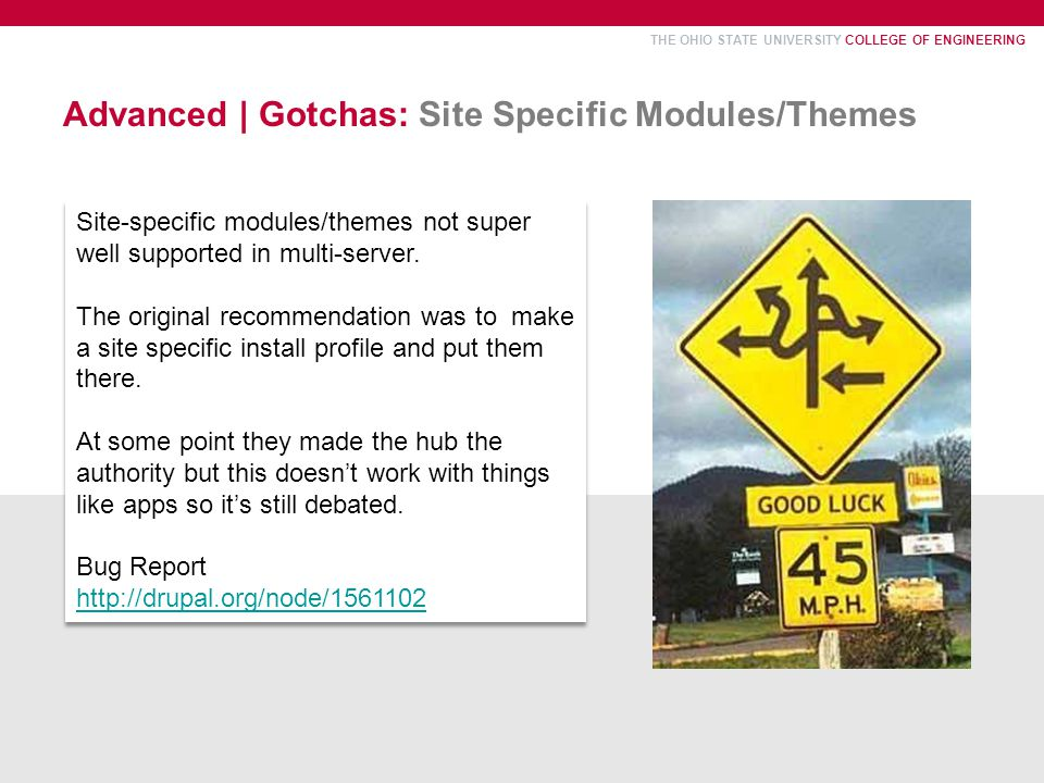 THE OHIO STATE UNIVERSITY COLLEGE OF ENGINEERING Advanced | Gotchas: Site Specific Modules/Themes Site-specific modules/themes not super well supported in multi-server.