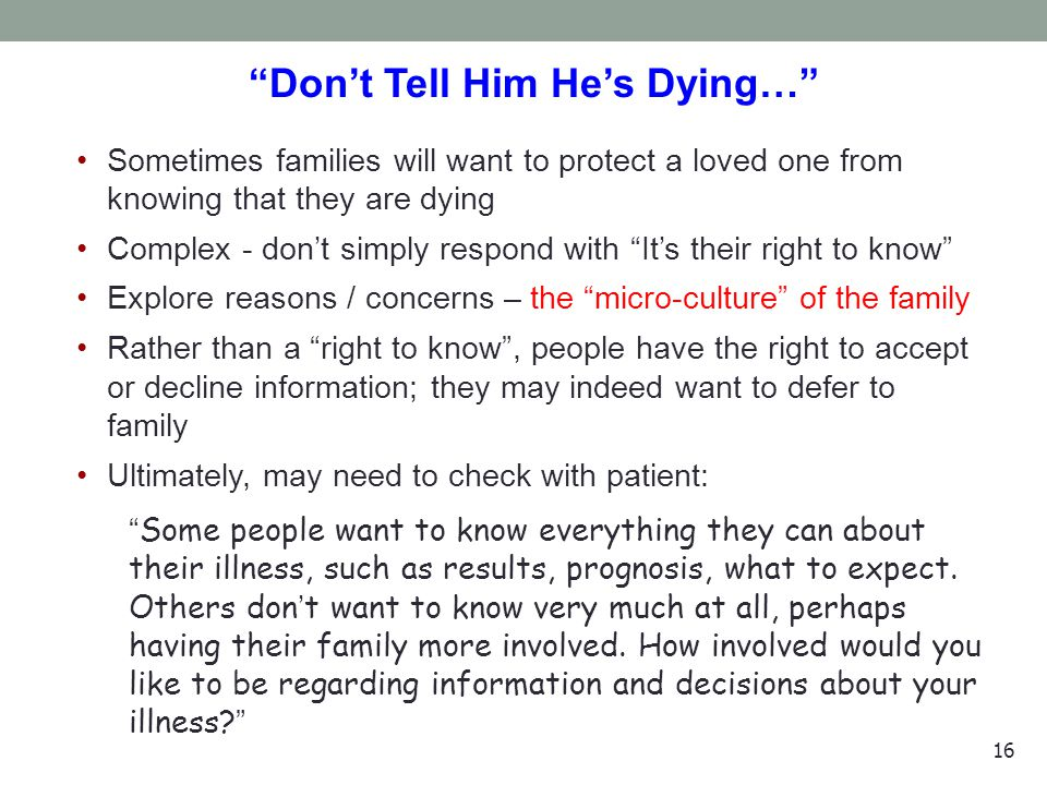 """16 """"Don't Tell Him He's Dying…"""" Sometimes families will want to protect a loved one from knowing that they are dying Complex - don't simply respond wi"""