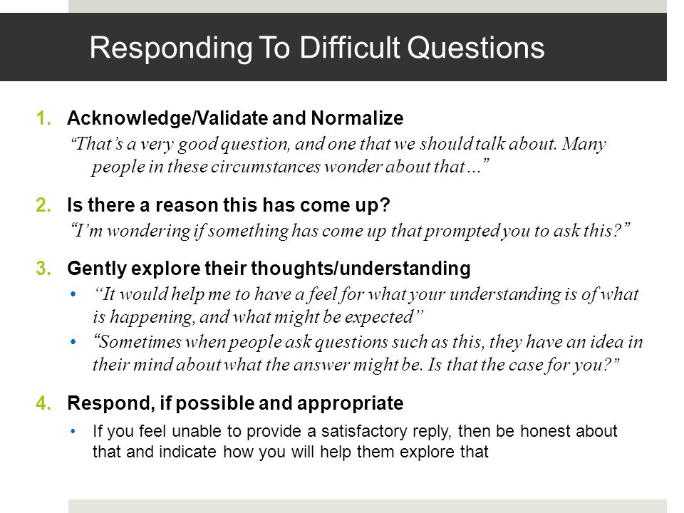 """1.Acknowledge/Validate and Normalize """" That's a very good question, and one that we should talk about. Many people in these circumstances wonder about"""