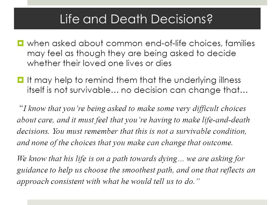 Life and Death Decisions?  when asked about common end-of-life choices, families may feel as though they are being asked to decide whether their love