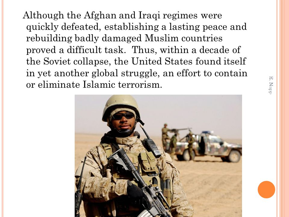 Although the Afghan and Iraqi regimes were quickly defeated, establishing a lasting peace and rebuilding badly damaged Muslim countries proved a diffi