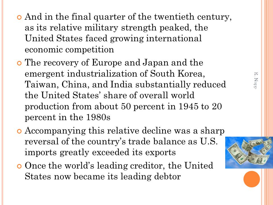 And in the final quarter of the twentieth century, as its relative military strength peaked, the United States faced growing international economic co