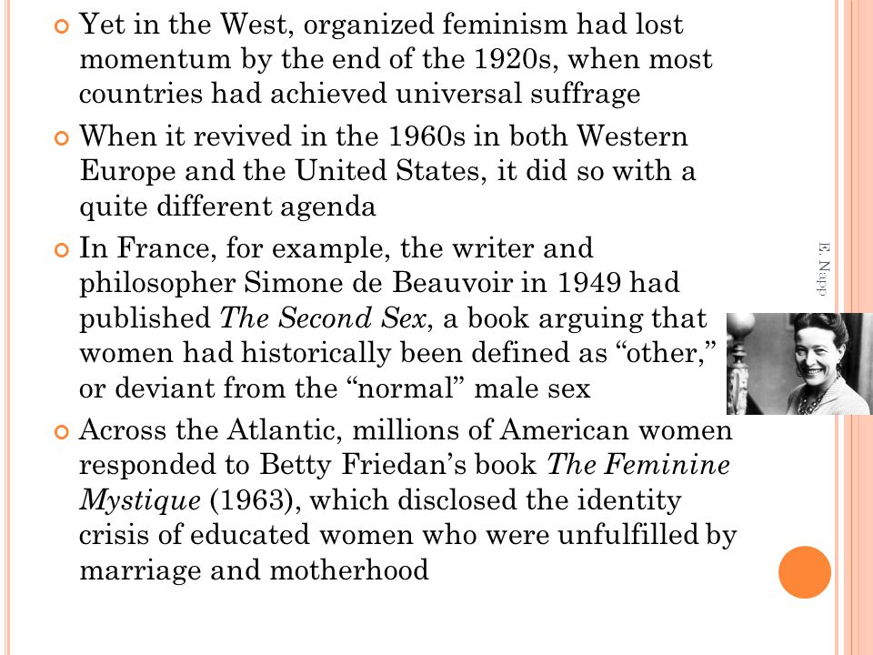 Yet in the West, organized feminism had lost momentum by the end of the 1920s, when most countries had achieved universal suffrage When it revived in