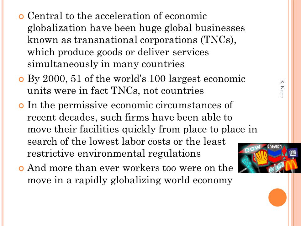 Central to the acceleration of economic globalization have been huge global businesses known as transnational corporations (TNCs), which produce goods