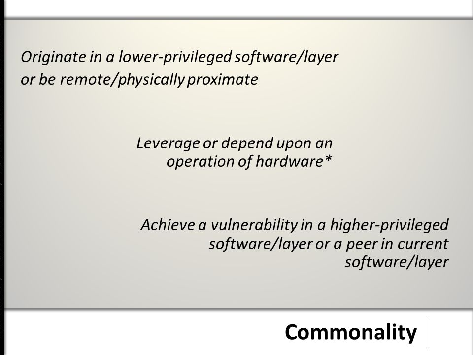 Jeff Forristal / CanSecWest 2012 / Hardware Involved Software Attacks Commonality Originate in a lower-privileged software/layer or be remote/physically proximate Leverage or depend upon an operation of hardware* Achieve a vulnerability in a higher-privileged software/layer or a peer in current software/layer
