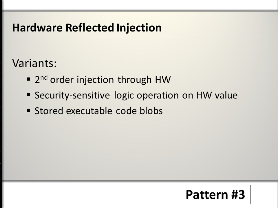 Jeff Forristal / CanSecWest 2012 / Hardware Involved Software Attacks Pattern #3 Hardware Reflected Injection Variants:  2 nd order injection through HW  Security-sensitive logic operation on HW value  Stored executable code blobs