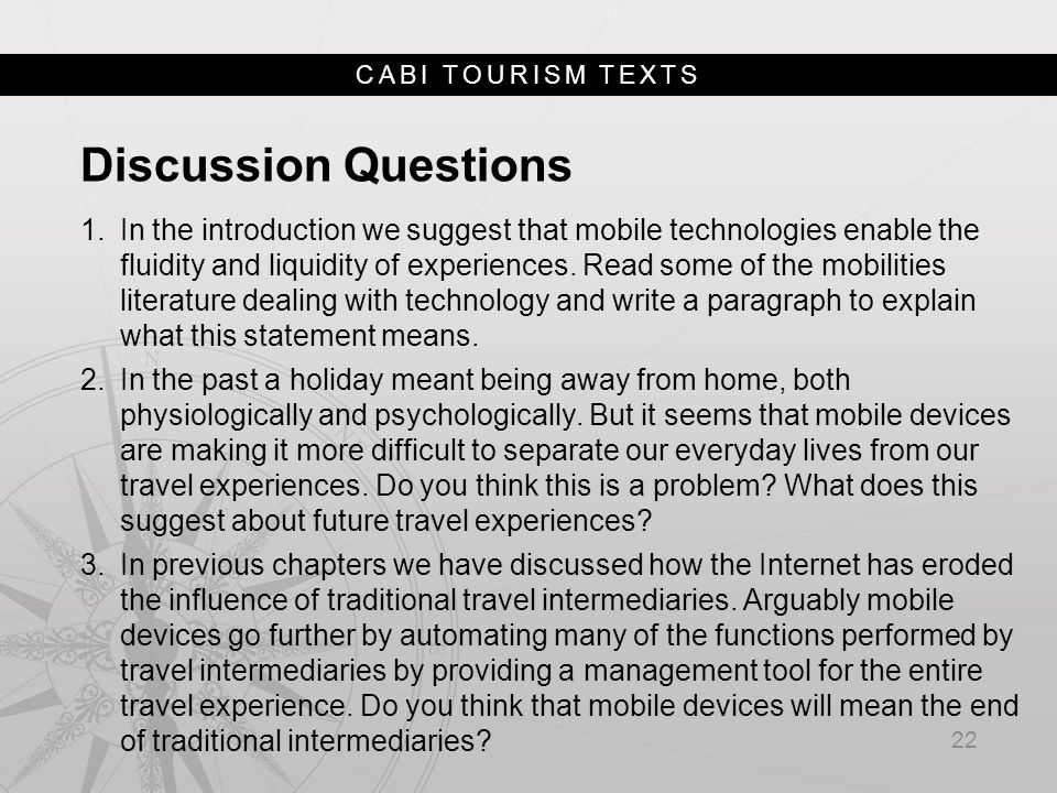 CABI TOURISM TEXTS Discussion Questions 1.In the introduction we suggest that mobile technologies enable the fluidity and liquidity of experiences.