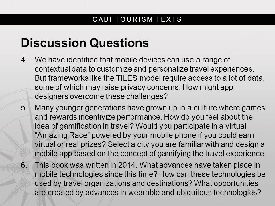 CABI TOURISM TEXTS Discussion Questions 4.We have identified that mobile devices can use a range of contextual data to customize and personalize travel experiences.