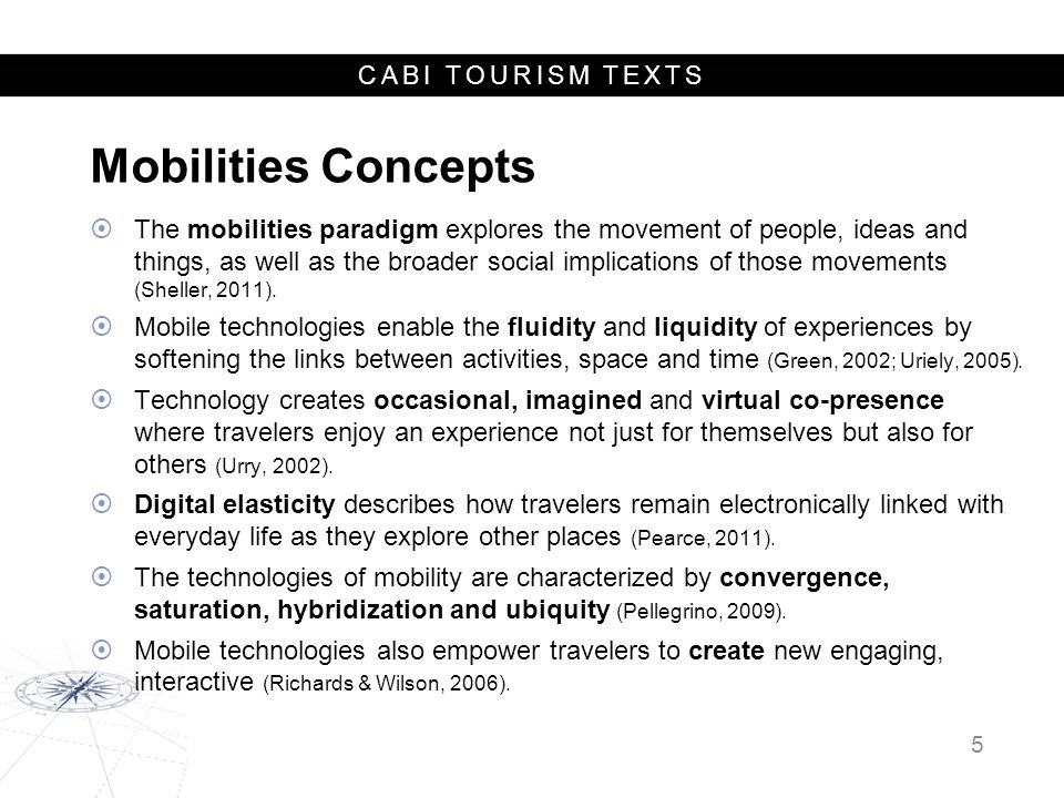 CABI TOURISM TEXTS Mobilities Concepts  The mobilities paradigm explores the movement of people, ideas and things, as well as the broader social impl
