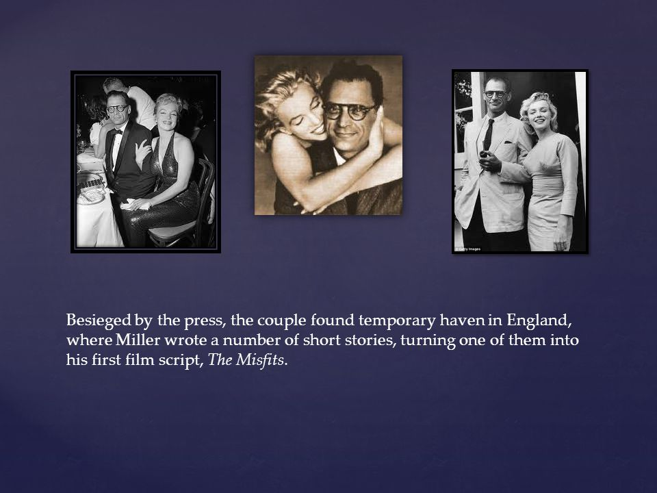 Besieged by the press, the couple found temporary haven in England, where Miller wrote a number of short stories, turning one of them into his first film script, The Misfits.