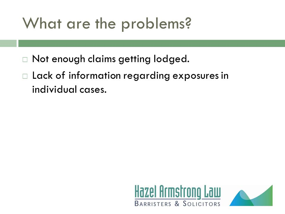 What are the problems.  Not enough claims getting lodged.
