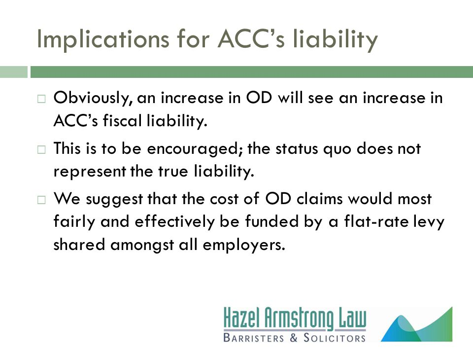 Implications for ACC's liability  Obviously, an increase in OD will see an increase in ACC's fiscal liability.
