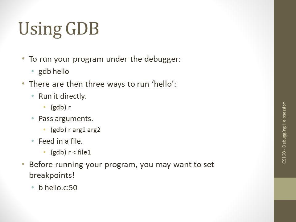 Using GDB If your program has no serious problems (i.e.