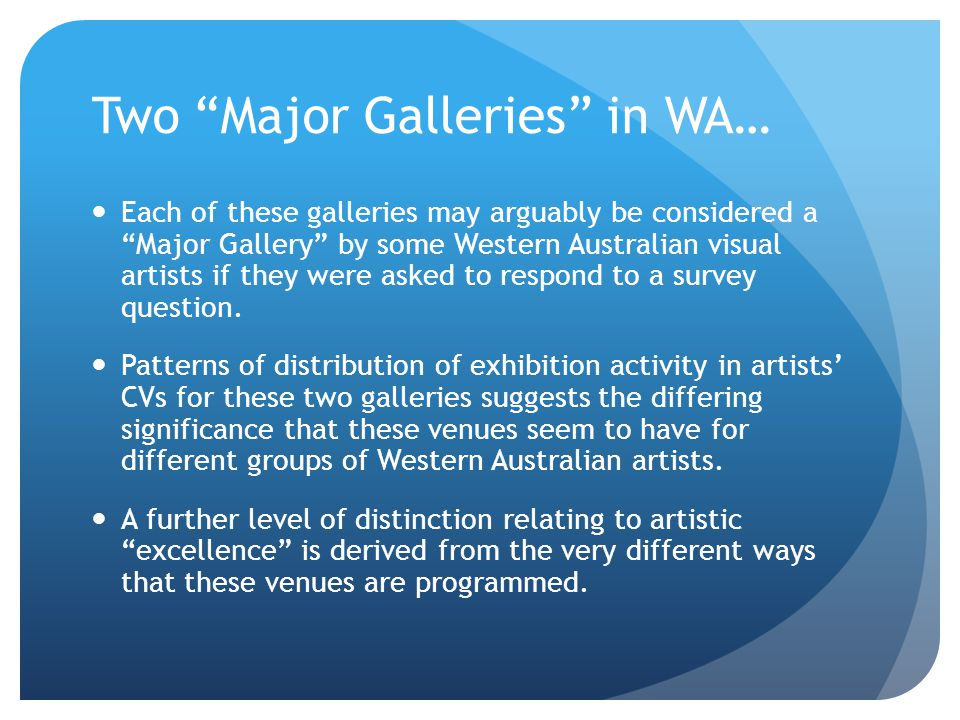 "Two ""Major Galleries"" in WA… Each of these galleries may arguably be considered a ""Major Gallery"" by some Western Australian visual artists if they we"