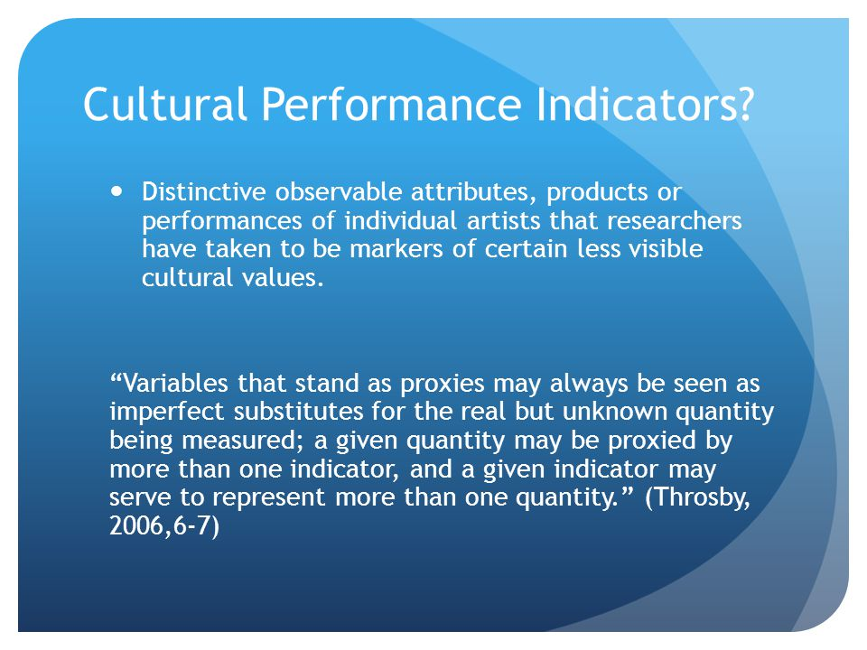 Cultural Performance Indicators? Distinctive observable attributes, products or performances of individual artists that researchers have taken to be m
