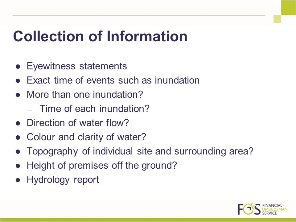 Eyewitness statements Exact time of events such as inundation More than one inundation? – Time of each inundation? Direction of water flow? Colour and