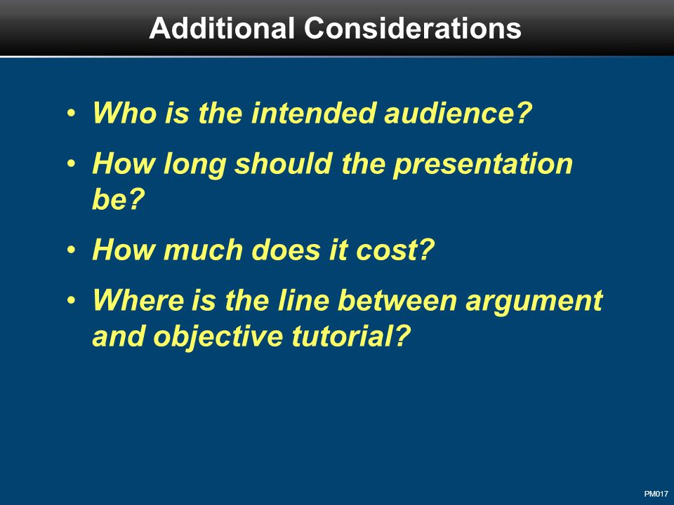 PM017 Who is the intended audience? How long should the presentation be? How much does it cost? Where is the line between argument and objective tutor