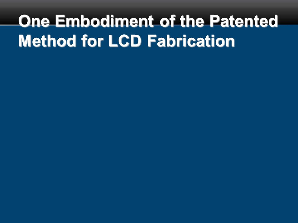 One Embodiment of the Patented Method for LCD Fabrication