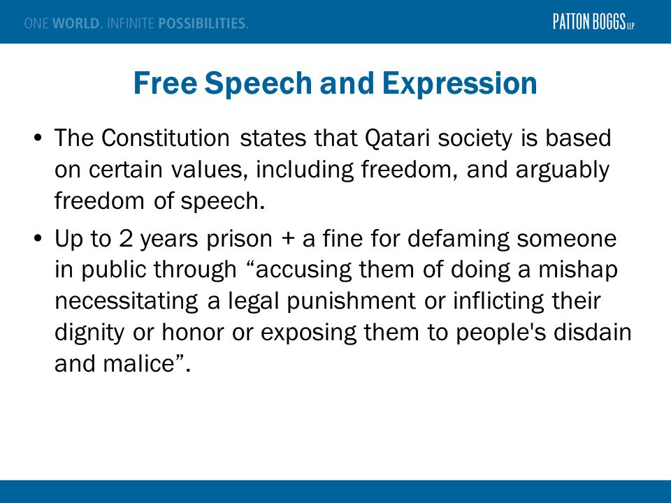 Free Speech and Expression The Constitution states that Qatari society is based on certain values, including freedom, and arguably freedom of speech.