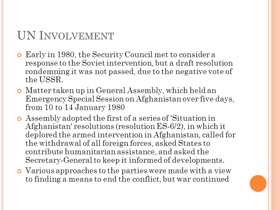 UN I NVOLVEMENT Early in 1980, the Security Council met to consider a response to the Soviet intervention, but a draft resolution condemning it was not passed, due to the negative vote of the USSR.