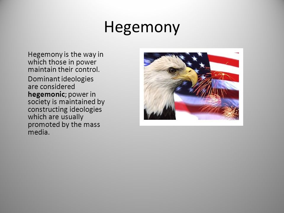Hegemony Hegemony is the way in which those in power maintain their control. Dominant ideologies are considered hegemonic; power in society is maintai