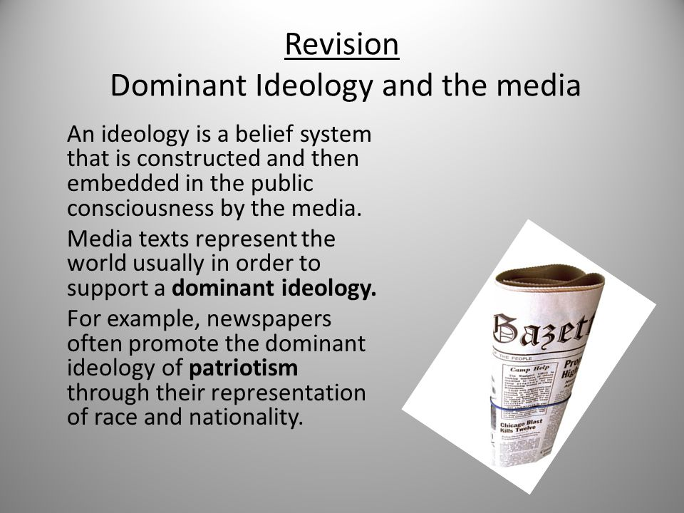 Revision Dominant Ideology and the media An ideology is a belief system that is constructed and then embedded in the public consciousness by the media