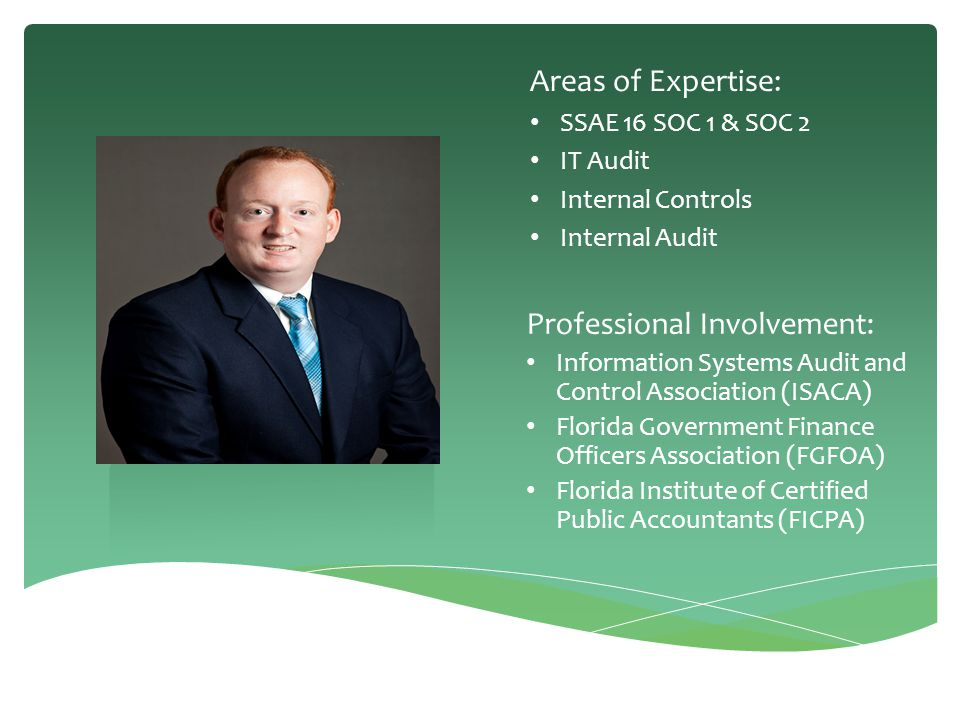Professional Involvement: Information Systems Audit and Control Association (ISACA) Florida Government Finance Officers Association (FGFOA) Florida In