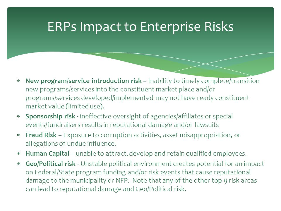 ERPs Impact to Enterprise Risks  New program/service introduction risk – Inability to timely complete/transition new programs/services into the const