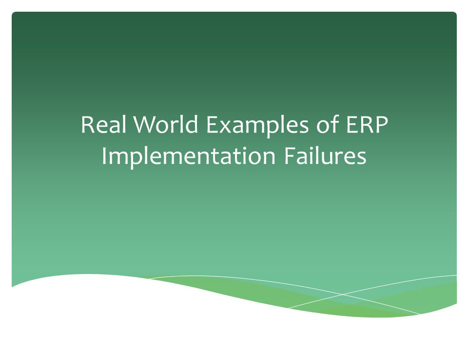 Real World Examples of ERP Implementation Failures
