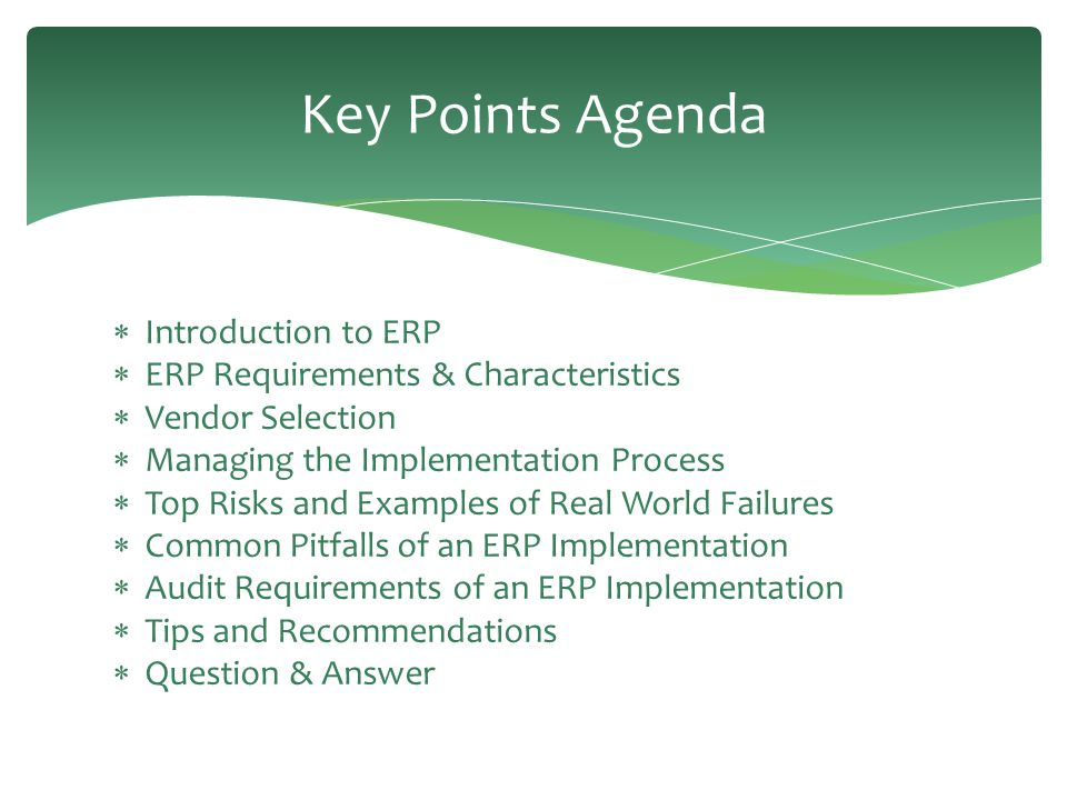  Introduction to ERP  ERP Requirements & Characteristics  Vendor Selection  Managing the Implementation Process  Top Risks and Examples of Real W
