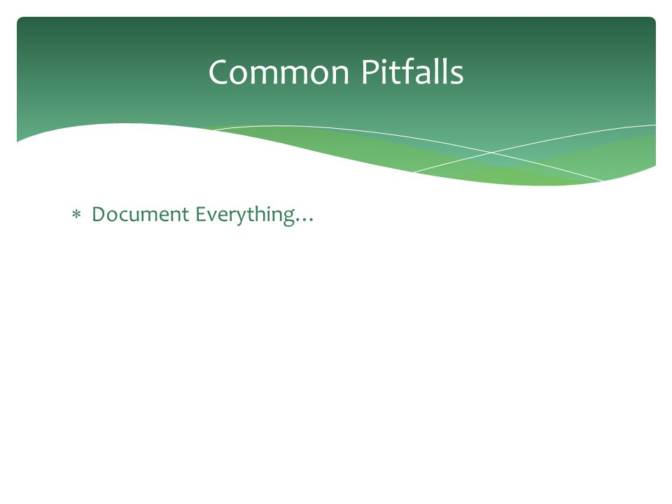 Common Pitfalls  Document Everything…
