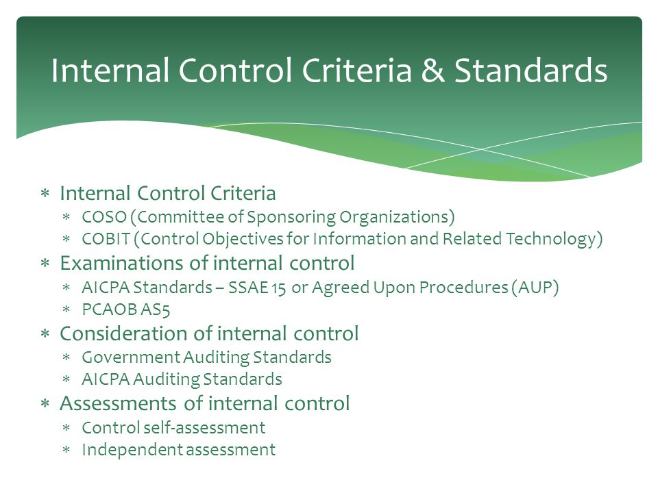 Internal Control Criteria & Standards  Internal Control Criteria  COSO (Committee of Sponsoring Organizations)  COBIT (Control Objectives for Infor